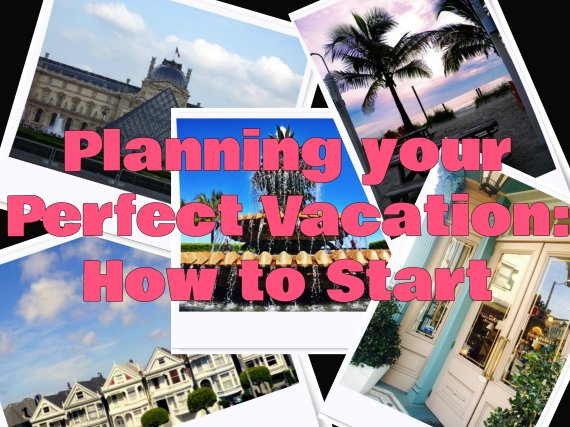 Planning your Perfect Vacation Part 1